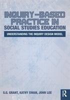 Inquiry-Based Practice in Social Studies Education-Grant S. G., Swan Kathy, Lee John