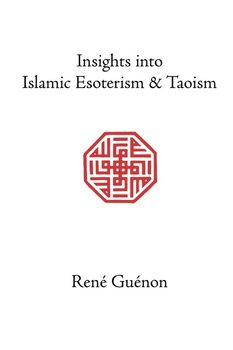 Insights Into Islamic Esoterism and Taoism-Guenon Rene