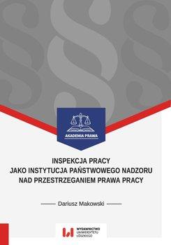 Inspekcja pracy jako instytucja państwowego nadzoru nad przestrzeganiem prawa pracy-Makowski Dariusz