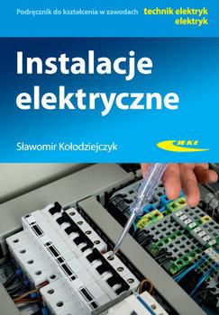 Instalacje elektryczne. Podręcznik do kształcenia w zawodach technik elektryk, elektryk-Kołodziejczyk Sławomir