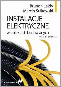 Instalacje elektryczne w obiektach budowlanych-Lejdy Brunon, Sulkowski Marcin