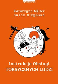 Instrukcja obsługi toksycznych ludzi-Miller Katarzyna, Giżyńska Suzan