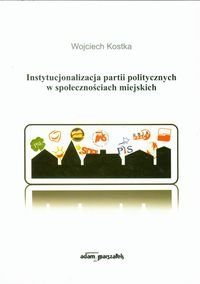 Instytucjonalizacja partii politycznych w społecznościach miejskich-Kostka Wojciech