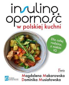 Insulinoopornosc W Polskiej Kuchni Dla Calej Rodziny Z Niskim Ig Makarowska Magdalena Ksiazka W Sklepie Empik Com