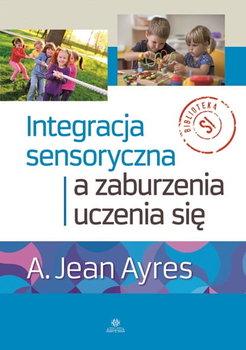 Integracja sensoryczna a zaburzenia uczenia się-Ayres Jean