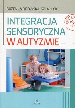 Integracja sensoryczna w autyzmie-Odowska-Szlachcic Bożenna