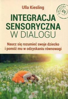 Integracja sensoryczna w dialogu. Naucz się rozumieć swoje dziecko i pomóż mu w odzyskaniu równowagi-Kiesling Ulla