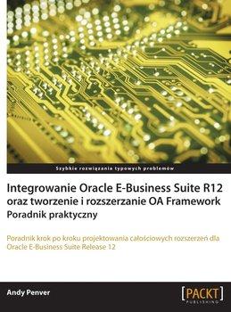Integrowanie Oracle E-Business Suite R12 oraz tworzenie i rozszerzanie OA Framework. Poradnik praktyczny-Penver Andy