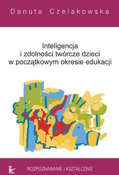 Inteligencja i zdolności twórcze dzieci w początkowym okresie edukacji rozpoznawanie i kształcenie-Czelakowska Danuta