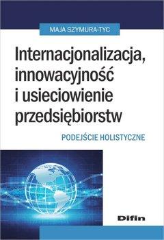 Internacjonalizacja, innowacyjność i usieciowienie przedsiębiorstw. Podejście holistyczne                      (ebook)