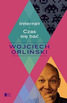 Internet. Czas się bać-Orliński Wojciech