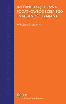 Interpretacje prawa podatkowego i celnego-Morawski Wojciech