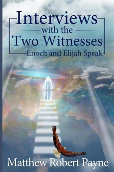 Interviews with the Two Witnesses - Payne Matthew Robert