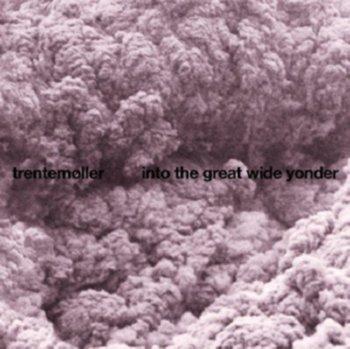 Into The Great Wide Yonder-Trentemoller