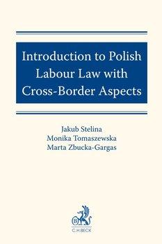 Introduction to Polish Labour Law with Cross-Border Aspects-Stelina Jakub, Tomaszewska Monika, Zbucka-Gargas Marta