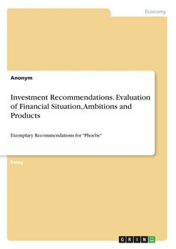 Investment Recommendations. Evaluation of Financial Situation, Ambitions and Products-Anonym
