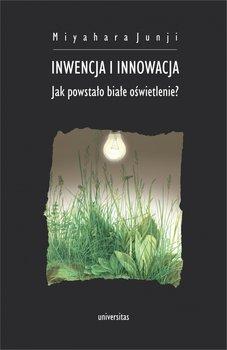 Inwencja i innowacja. Jak powstało białe oświetlenie?-Miyahara Junji