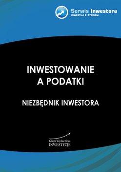 Inwestowanie a podatki. Niezbędnik inwestora                      (ebook)