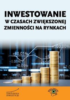 Inwestowanie w czasach zwiększonej zmienności na rynkach                      (ebook)