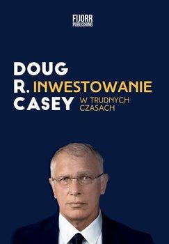 Inwestowanie w trudnych czasach-Casey Doug
