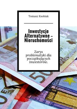 Inwestycje alternatywne- nieruchomości. Zarys problematyki dla początkujących inwestorów                      (ebook)