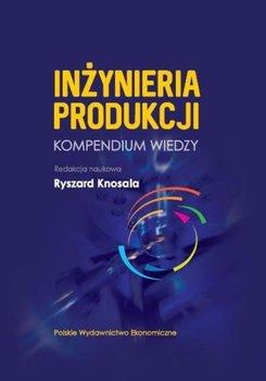 Inżynieria produkcji. Kompendium wiedzy-Opracowanie zbiorowe