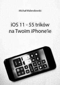iOS 11– 55 trików naTwoim iPhone'ie-Walendowski Michał