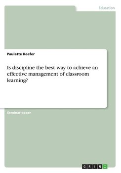 Is discipline the best way to achieve an effective management of classroom learning?-Reefer Paulette