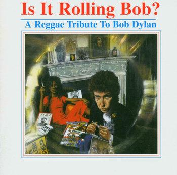 Is It Rolling Bob ? - Reggae Tribute To Bob Dylan-Isaacs Gregory, Don Carlos, The Mighty Diamonds, Hammond Beres, Dylan Bob, Black Uhuru, Sizzla
