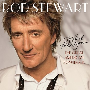 It Had To be You... The Great American Songbook-Rod Stewart