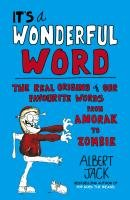 It's a Wonderful Word: The Real Origins of Our Favourite Words from Anorak to Zombie-Jack Albert