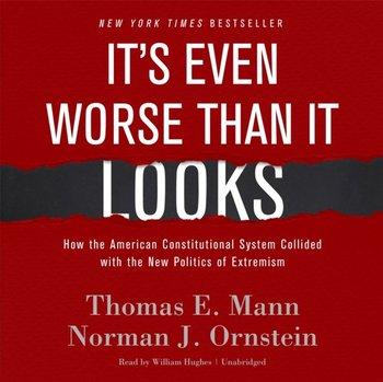 It's Even Worse Than It Looks-Ornstein Norman J., Mann Thomas E.