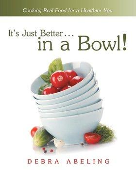 It's Just Better . . . in a Bowl!-Abeling Debra