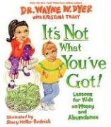 It's Not What You've Got! - Dyer Wayne W.