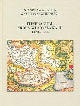 Itinerarium króla Władysława III 1434-1444-Sroka Stanisław A., Zawitkowska Wioletta