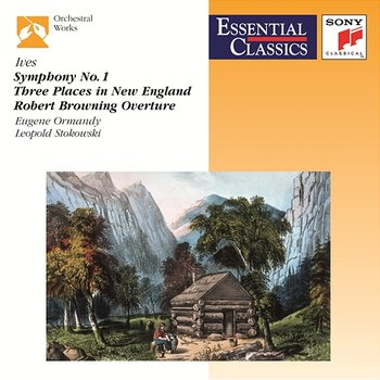 Ives: Symphony No. 1, 3 Places in New England & Robert Browning Overture-The Philadelphia Orchestra, Eugene Ormandy, Leopold Stokowski