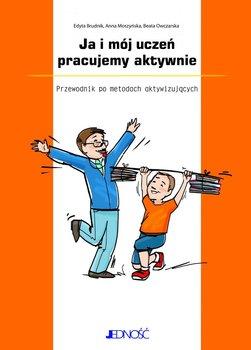 Ja i mój uczeń pracujemy aktywnie. Przewodnik po metodach aktywizujących-Owczarska Beata, Moszyńska Anna, Brudnik Edyta