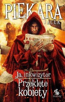 Ja, inkwizytor. Przeklęte kobiety-Piekara Jacek