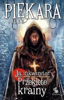 Ja, inkwizytor. Przeklęte krainy-Piekara Jacek