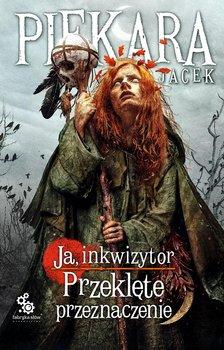 Ja, inkwizytor. Przeklęte przeznaczenie-Piekara Jacek