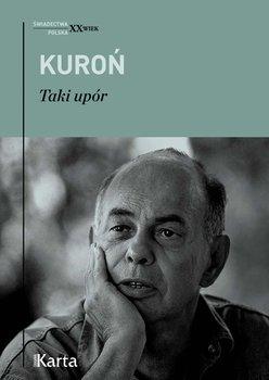 Jacek Kuroń. Taki upór                      (ebook)