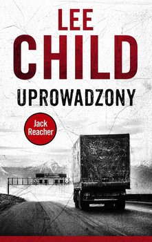 Jack Reacher. Tom 2. Uprowadzony - Child Lee