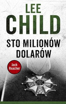 Jack Reacher. Tom 21. Sto milionów dolarów - Child Lee