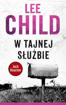 Jack Reacher. Tom 6. W tajnej służbie - Child Lee