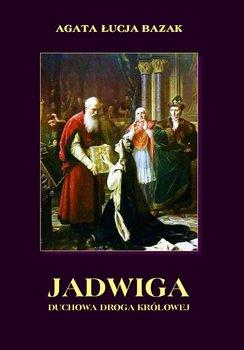 Jadwiga. Duchowa droga królowej-Bazak Agata Łucja