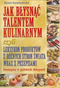 Jak Błysnąć Talentem Kulinarnym-Szymanderska Hanna