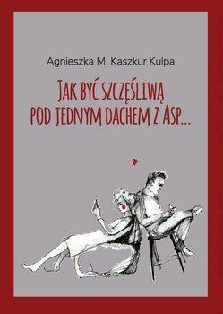 Jak być szczęśliwą pod jednym dachem z Asp-Kaszkur Kulpa Agnieszka M