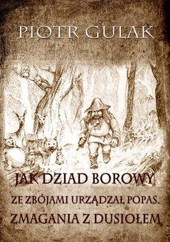Jak Dziad Borowy ze zbójami urządzał popas. Zmagania z Dusiołem-Gulak Piotr