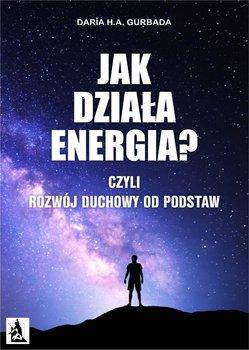 Jak działa energia? Czyli rozwój duchowy od podstaw-Gurbada Daria H.A.