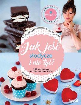 Jak jeść słodycze i nie tyć? 100 przepisów na zdrowe słodkości-Meinhard Jessica